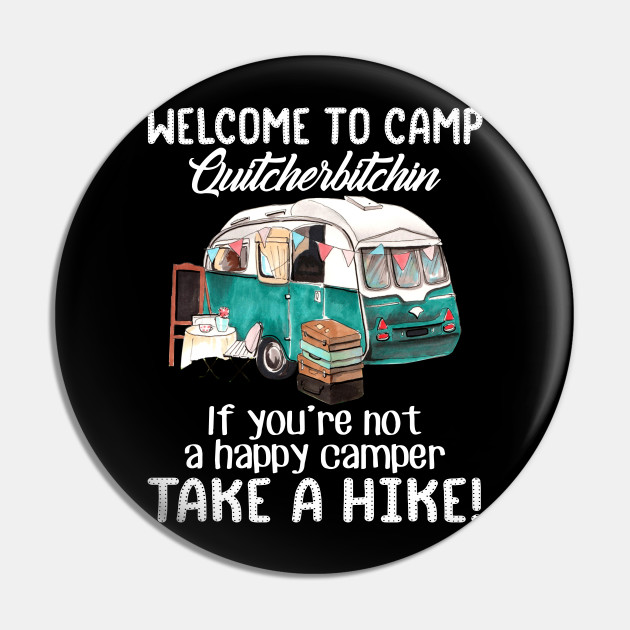 Welcome To Camp Quitcherbitchin Funny