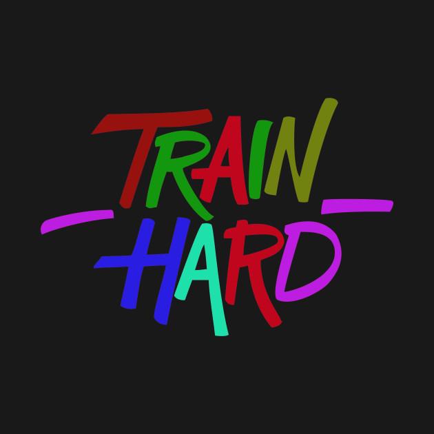 Train Hard - Motivational sentence