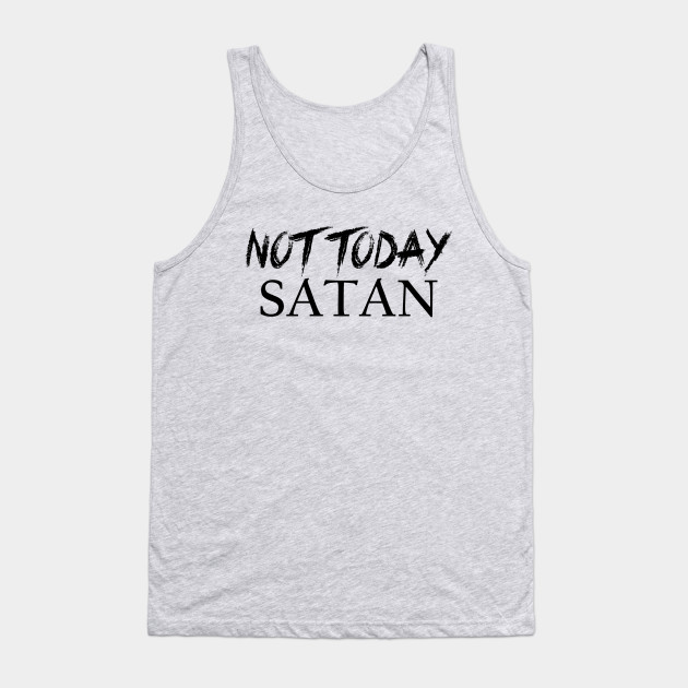 1edf84b16 Not Today Satan - Not Today Satan - Tank Top | TeePublic