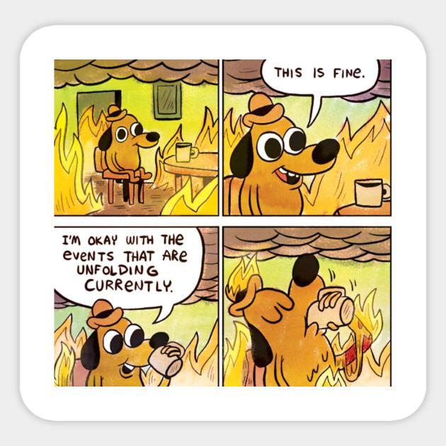 This Is Fine, I'm OK - Meme - Sticker | TeePublic
