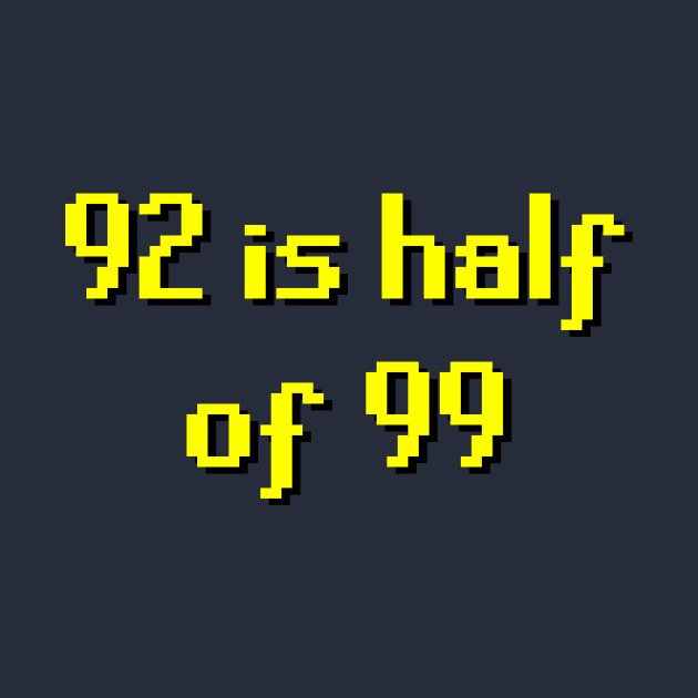 2007scape 92 Is Half Of 99 Runescape T Shirt Teepublic