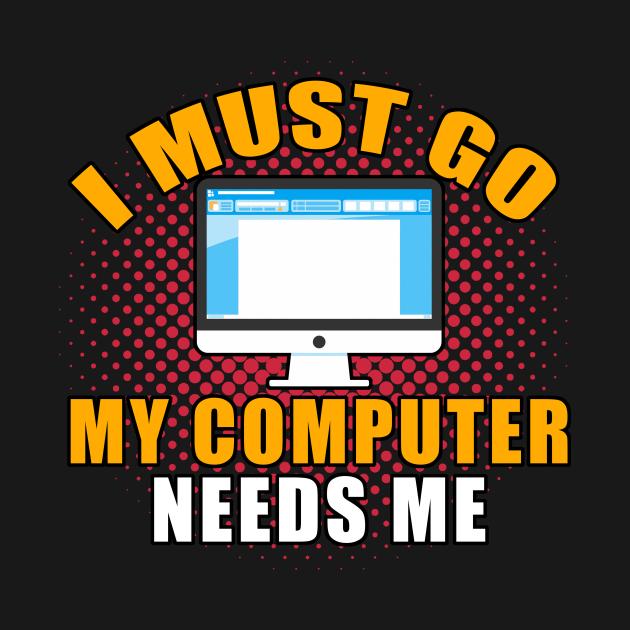 I Must Go My Computer Needs Me