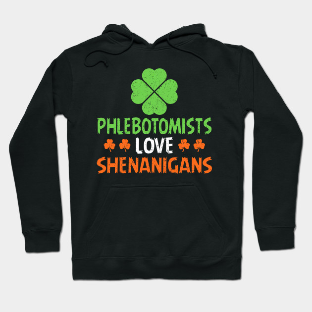 40ce5c2816 Phlebotomists Love Shenanigans Funny St Patricks Day T Shirt For Gift Hoodie