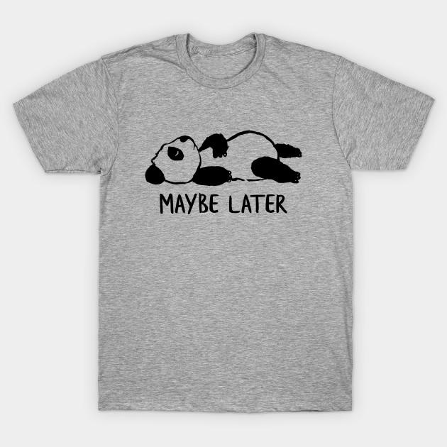 dae75c323 Maybe later - Panda - T-Shirt   TeePublic