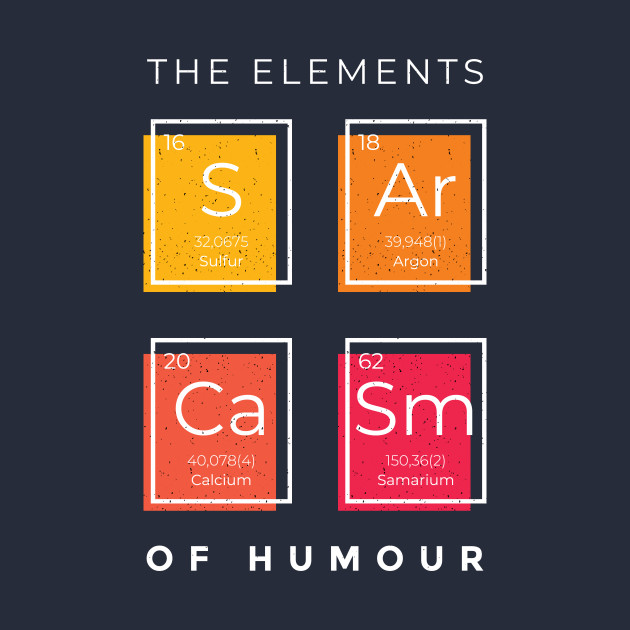 The Elements of Humour Sarcasm Chemical Elements