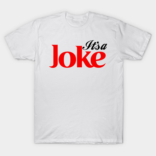 c74c187e017 It s A Joke - Coca Cola Parody - T-Shirt