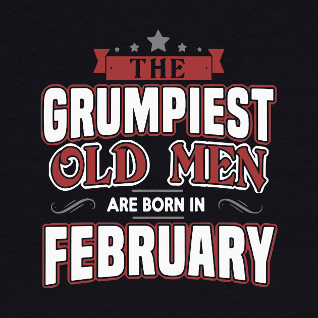 Grumpiest Old Men Are Born In February Shirt