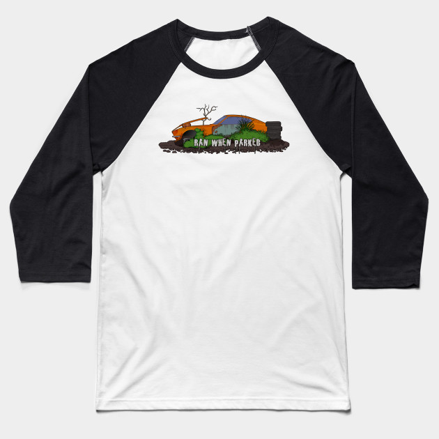 Ran When Parked Baseball T-Shirt