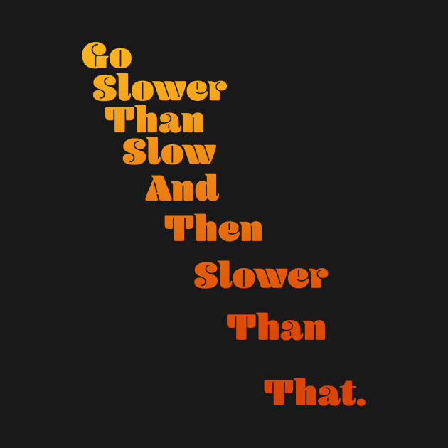 Slower Than Slow