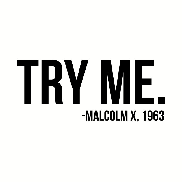 Try Me - Malcolm X. African American Afrocentric Shirts, Hoodies, and gifts