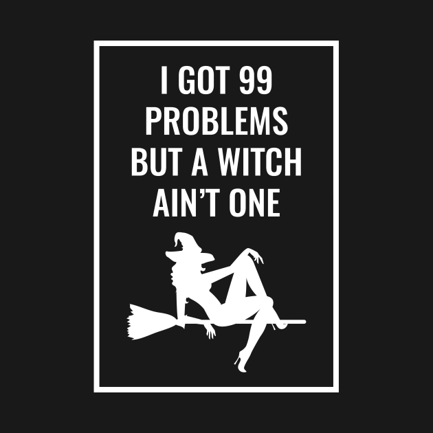 I Got 99 Problems But A Witch Ain't One Halloween