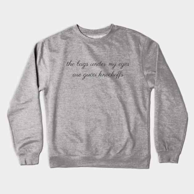 e901b718b19 Bags Under My Eyes - Gucci - Crewneck Sweatshirt