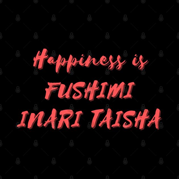 Happiness is Fushimi Inari Taisha