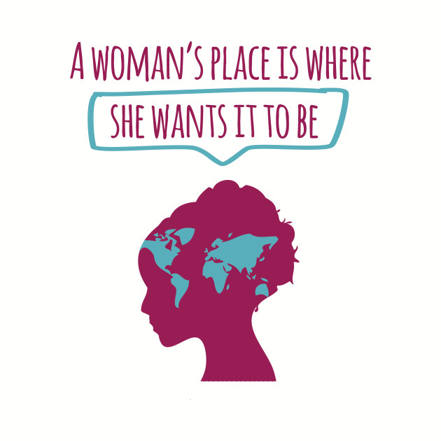 A Woman's Place is Where She Wants It To Be