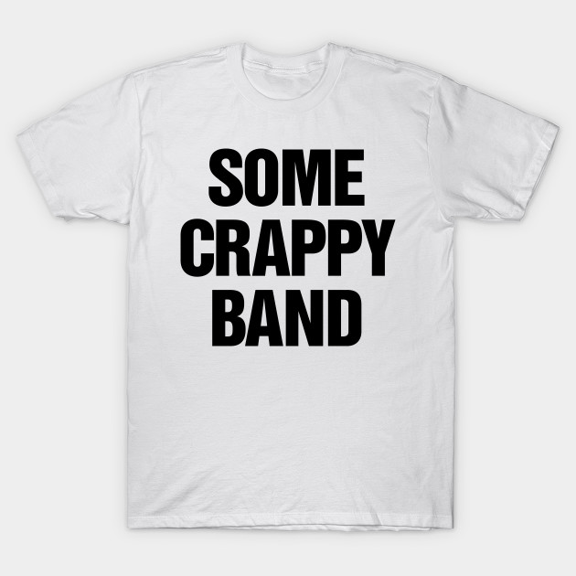 7cda25ca4e11d Some Crappy Band - While Were Young - T-Shirt