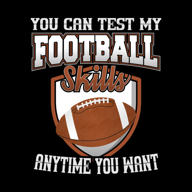 You Can Test My Football Skills Anytime You Want