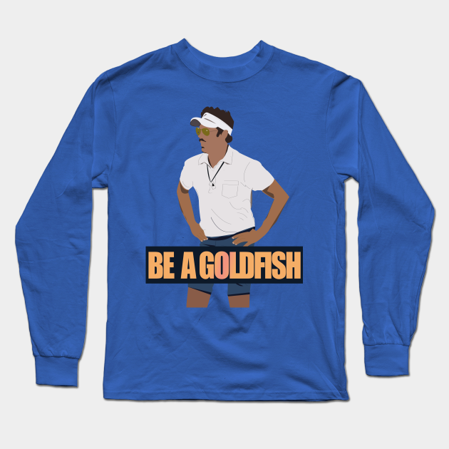 Be a Goldfish- Coach Lasso