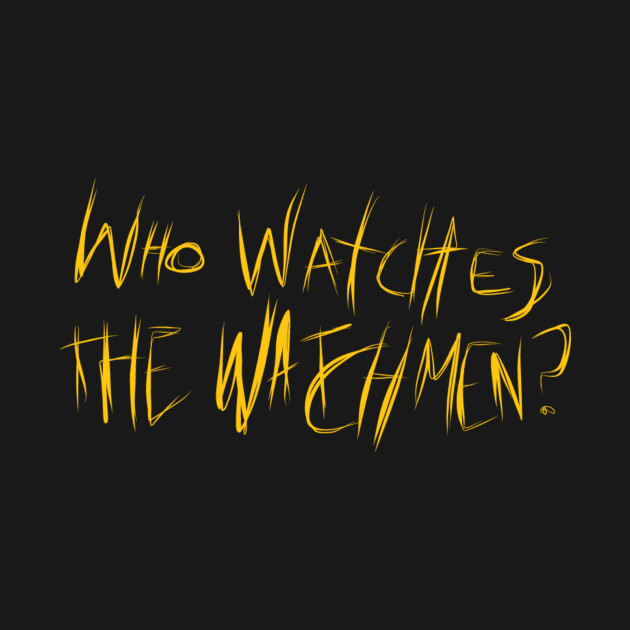 432ee1664 Who watches th watchmen? - Who Watches The Watchmen - T-Shirt ...