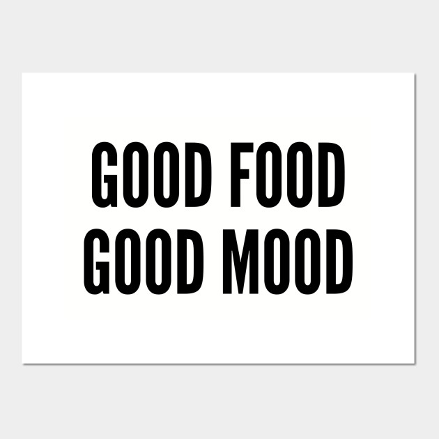 Cute - Good Food Good Mood - Funny Slogan Quotes Saying Statement
