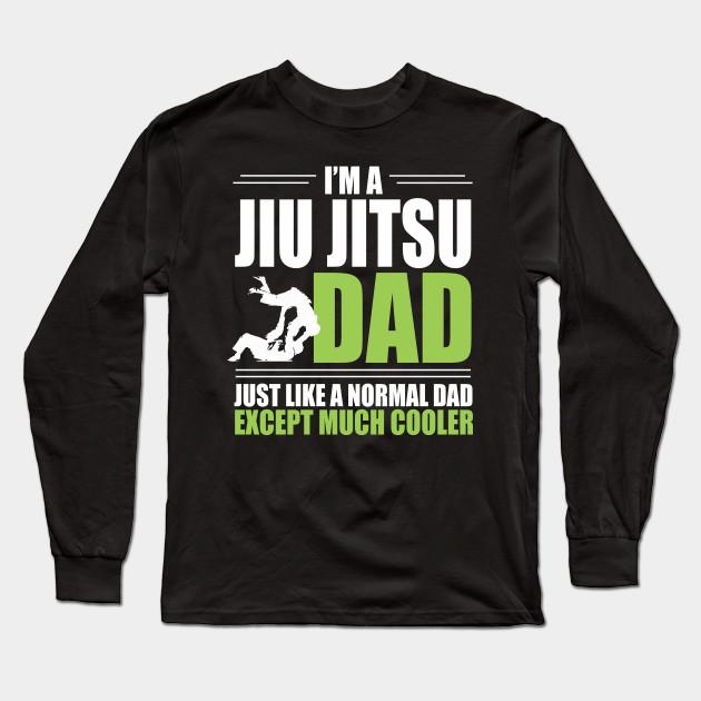 4eff39f5 Cool Jiu Jitsu Dad T-shirt - Just Like A Normal Dad Except Much Cooler Long  Sleeve T-Shirt