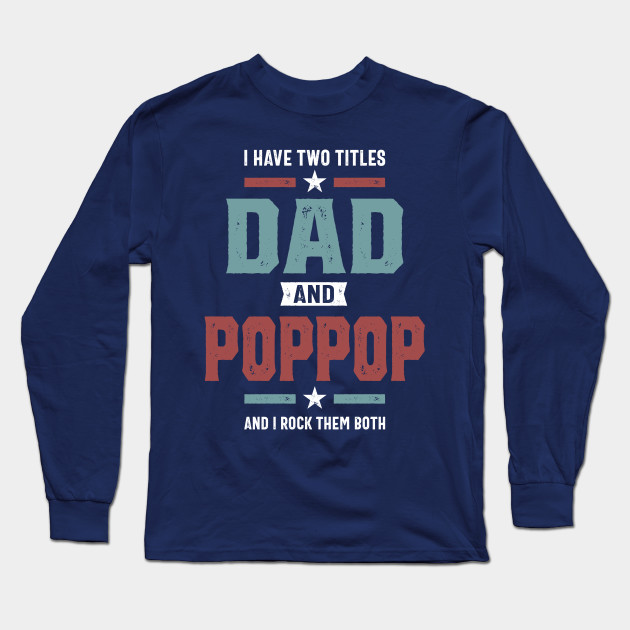 I Have Two Titles Dad & Pop Pop Father Grandpa Gift Long Sleeve T-Shirt