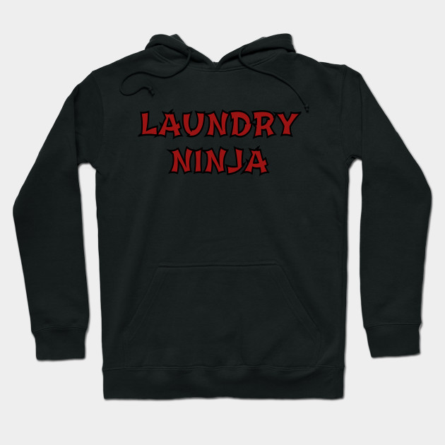 638a3e5154d Funny Laundry Ninja Mom Dad Housekeeping Laundry Worker Gift Hoodie