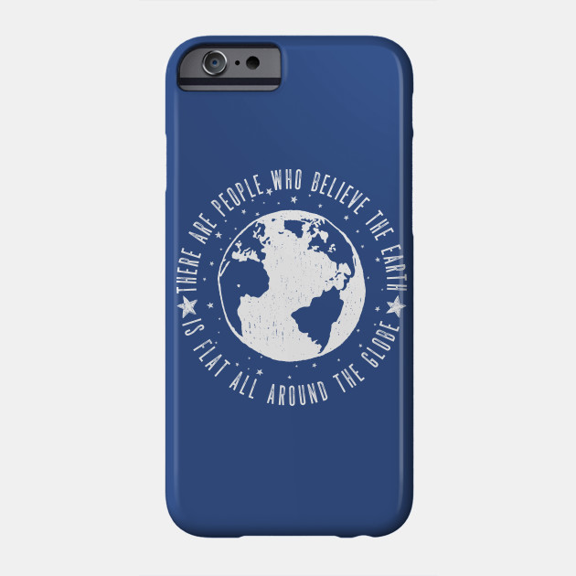 There are People who believe the earth is flat Phone Case