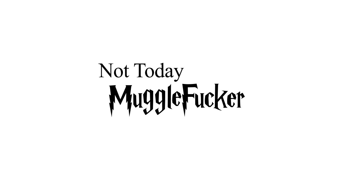 e169fe5e58c Not today MuggleFucker (Harry Potter) - Harry Potter - Mug | TeePublic