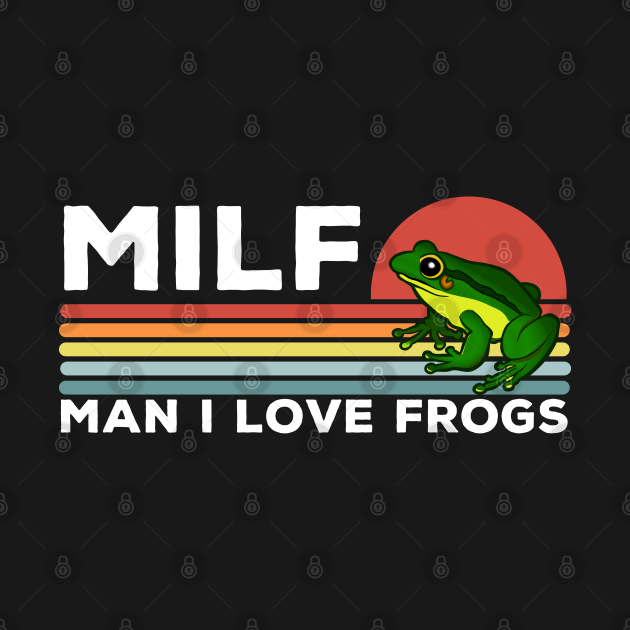 MILF: Man I Love Frogs Funny Frogs