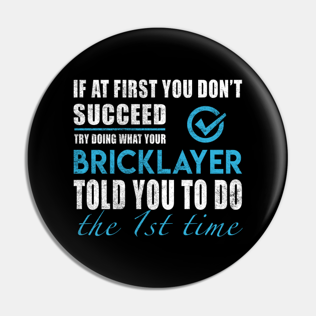 Bricklayer T Shirt - Told You To Do The 1st Time 2 Gift Item Tee
