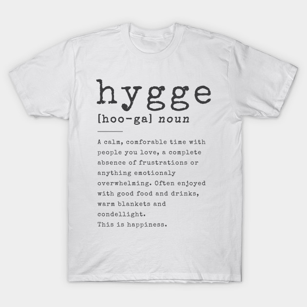 Hygge T-Shirt Definition Danish Art Of Happiness Tee Gift