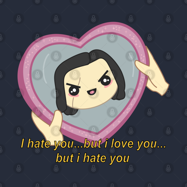 I hate how much I love you