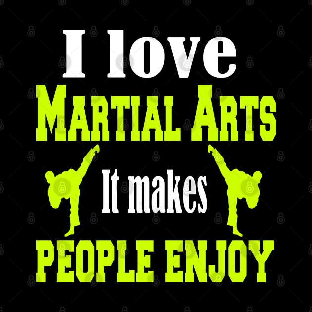 I love Martial arts, It makes people enjoy