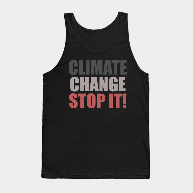 Climate change, stop it! Slogan | Save the Earth Tank Top