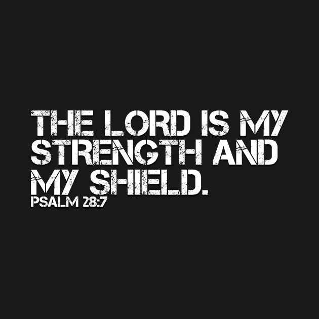 the lord is my strength and my shield bible verse t shirt