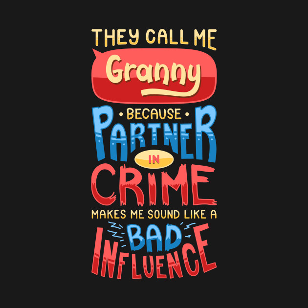 Womens Funny Call me Granny T-Shirt Partner in Crime Bad Influence