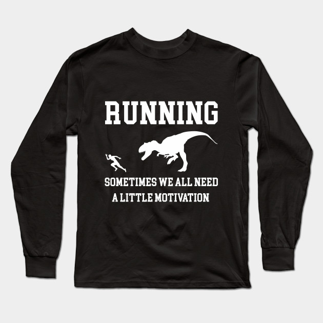 dcd25f824167 Running Sometimes We All Need A Little Motivation Quote Design Art Funny  Long Sleeve T-Shirt