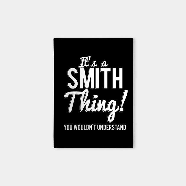 Its A Smith Thing You Wouldnt Understand