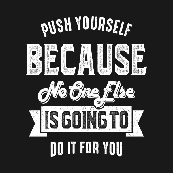 Push Yourself Motivation Motivation T Shirt Teepublic