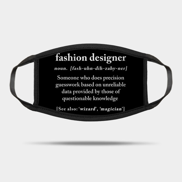 Fashion Designer Definition Meaning Funny Humor Gift Funny Fashion Designer Gift Mask Teepublic