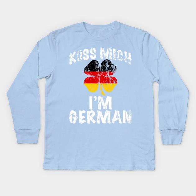 be28f3fd2a Kiss me I'm German - St Patricks Day T-Shirt Distressed / Kuss Mich I'm  German Kids Long Sleeve T-Shirt