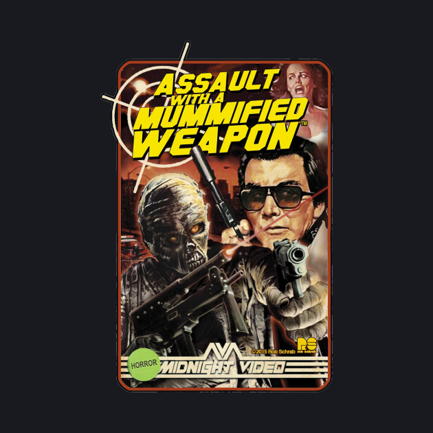 ASSAULT WITH A MUMMIFIED WEAPON