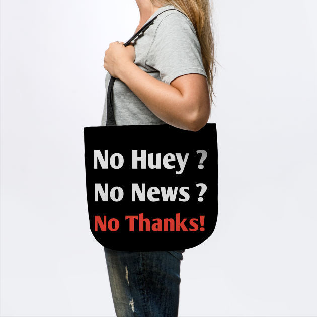 No Huey no news no thanks