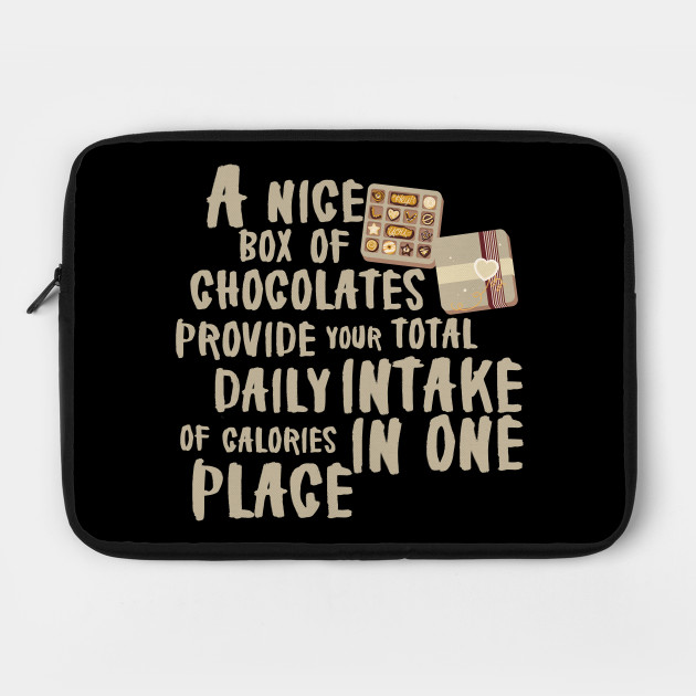 A nice box of chocolates provide your total daily intake of calories in one place.