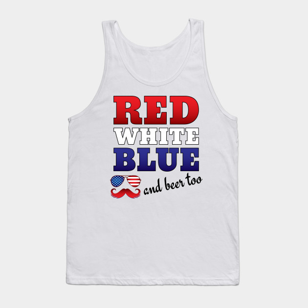 a2f90933155cfd Fourth of July Drinking - Red White Blue and Beer Too - Fourth Of ...