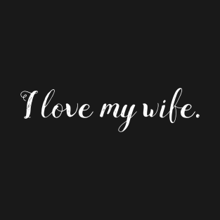 5c5ea27a5 Cute Husband I Love My Wife Romantic Couple T-Shirt