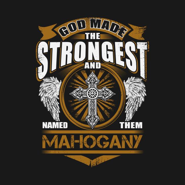 Mahogany Name T Shirt - God Found Strongest And Named Them Mahogany Gift Item
