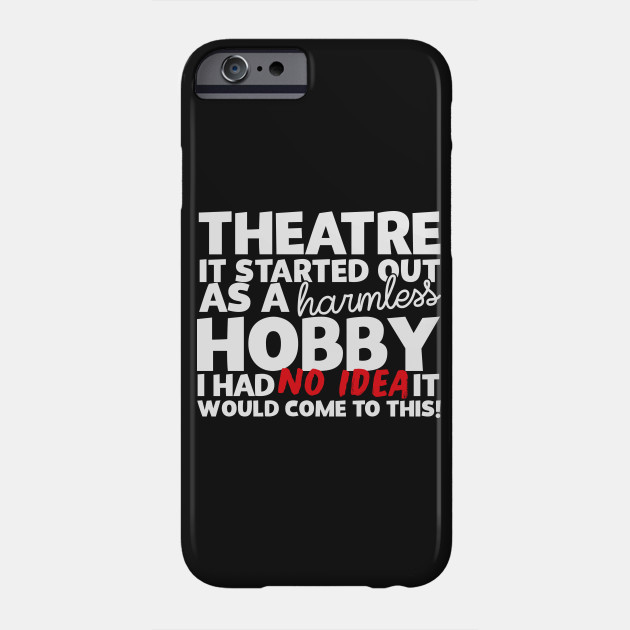 Theatre It Started Out As A Harmless Hobby!