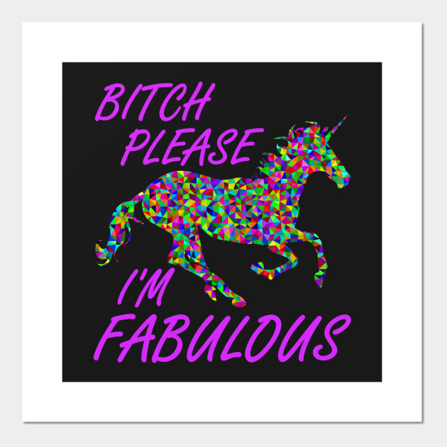 Bitch Please I'm Fabulous Unicorn Meme Shirt