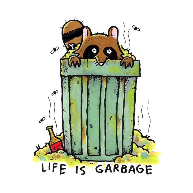 LIFE IS GARBAGE